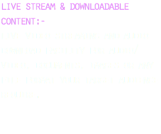 downloadable content:- download facility for audio, video, documents, images or any file format your target audience require,